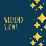 Weekend Shows